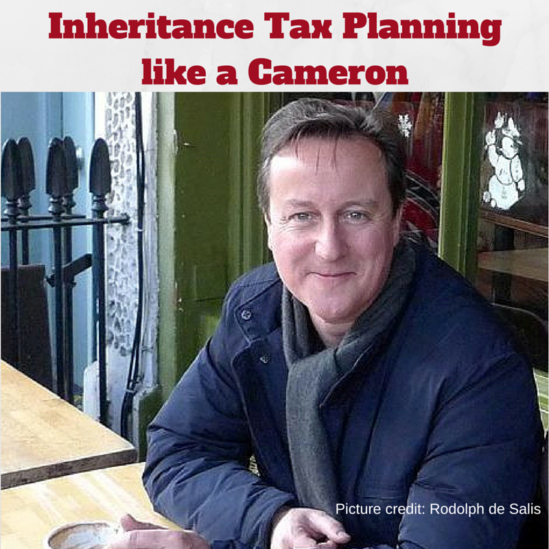 Inheritance Tax planning like a Cameron